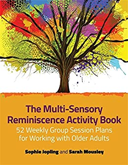 """""""The Multi-Sensory Reminiscence Activity Book: 52 Weekly Group Session Plans for Working with Older Adults (English Edition)"""",作者:[Sophie Jopling, Sarah Mousley]"""