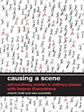 Causing a Scene: Extraordinary Pranks in Ordinary Places with Improv Everywhere (English Edition)