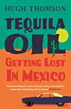 Tequila Oil: Getting Lost In Mexico (English Edition)