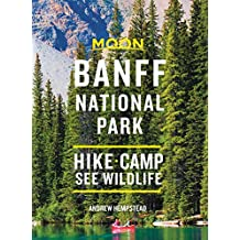 Moon Banff National Park: Hike, Camp, See Wildlife (Travel Guide) (English Edition)