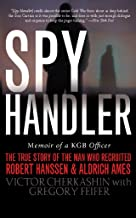 Spy Handler: Memoir of a KGB Officer: The True Story of the Man Who Recruited Robert Hanssen and Aldrich Ames (English Edi...