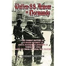 Waffen-SS Armour in Normandy: The Combat History of SS Panzer Regiment 12 and SS Panzerjäger Abteilung 12, Normandy 1944, based on their original war diaries (English Edition)