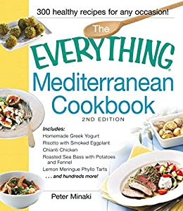 """""""The Everything Mediterranean Cookbook: Includes Homemade Greek Yogurt, Risotto with Smoked Eggplant, Chianti Chicken, Roasted Sea Bass with Potatoes and ... more! (Everything®) (English Edition)"""",作者:[Peter Minaki]"""