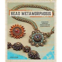 Bead Metamorphosis: Exquisite Jewelry from Custom Components (English Edition)