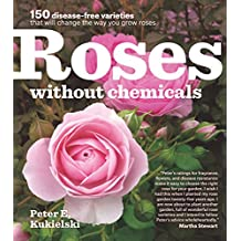 Roses Without Chemicals: 150 Disease-Free Varieties That Will Change the Way You Grow Roses (English Edition)