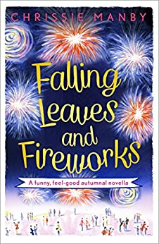 """""""Falling Leaves and Fireworks: a funny, feel-good autumnal enovella: (A Proper Family eNovella) (English Edition)"""",作者:[Chrissie Manby]"""