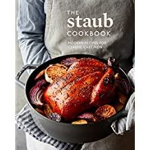 The Staub Cookbook: Modern Recipes for Classic Cast Iron (English Edition)