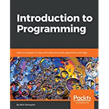 Introduction to Programming: Learn to program in Java with data structures, algorithms, and logic (English Edition)