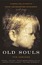 Old Souls: Compelling Evidence from Children Who Remember Past Lives (Scientific Search for Proof of Past Lives) (English ...