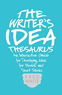The Writer's Idea Thesaurus: An Interactive Guide for Developing Ideas for Novels and Short Stories (English Edition)