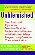 Unblemished: Stop Breakouts! Fight Acne! Transform Your Life! Reclaim Your Self-Esteem with the Proven 3-Step Program Usin...