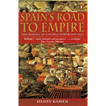 Spain's Road to Empire: The Making of a World Power, 1492-1763 (English Edition)