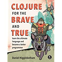 Clojure for the Brave and True: Learn the Ultimate Language and Become a Better Programmer (English Edition)