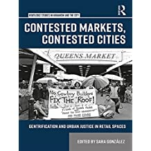 Contested Markets, Contested Cities: Gentrification and Urban Justice in Retail Spaces (Routledge Studies in Urbanism and the City) (English Edition)