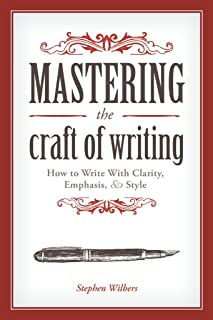 Mastering the Craft of Writing: How to Write With Clarity, Emphasis, and Style (English Edition)