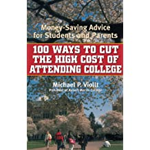 100 Ways to Cut the High Cost of Attending College: Money-Saving Advice for Students and Parents (English Edition)