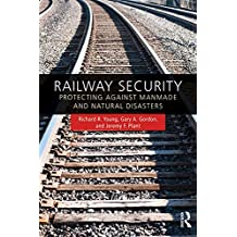 Railway Security: Protecting Against Manmade and Natural Disasters (English Edition)