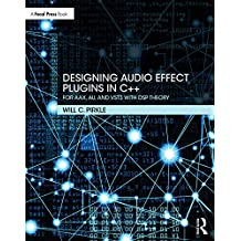 Designing Audio Effect Plugins in C++: For AAX, AU, and VST3 with DSP Theory (English Edition)