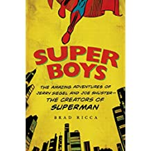 Super Boys: The Amazing Adventures of Jerry Siegel and Joe Shuster--the Creators of Superman (English Edition)