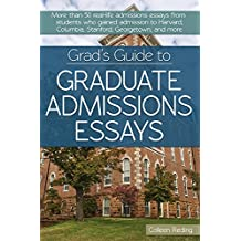 Grad's Guide to Graduate Admissions Essays: Examples from Real Students Who Got into Top Schools (English Edition)
