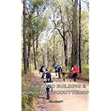 Boy Scouts - A Guide to Building & Running a Scout Troop (English Edition)