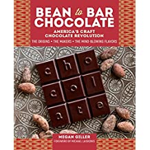 Bean-to-Bar Chocolate: America's Craft Chocolate Revolution: The Origins, the Makers, and the Mind-Blowing Flavors (English Edition)