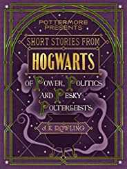 Short Stories from Hogwarts of Power, Politics and Pesky Poltergeists (PottermorePresents Book 2) (English Edi