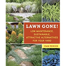 Lawn Gone!: Low-Maintenance, Sustainable, Attractive Alternatives for Your Yard (English Edition)