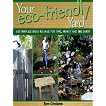 Your Eco-friendly Yard: Sustainable Ideas to Save You Time, Money and the Earth (English Edition)