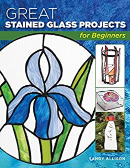 """""""Great Stained Glass Projects for Beginners (English Edition)"""",作者:[Sandy Allison, Alan Wycheck]"""
