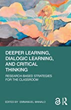 Deeper Learning, Dialogic Learning, and Critical Thinking: Research-based Strategies for the Classroom (English Edition)
