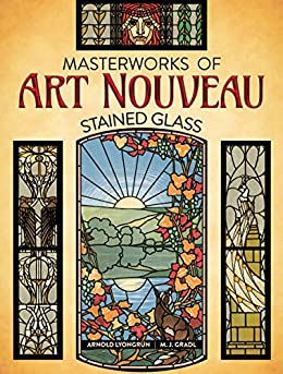 """Masterworks of Art Nouveau Stained Glass (English Edition)"",作者:[Arnold Lyongrun, M. J. Gradl]"