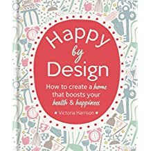 Happy by Design: How to create a home that boosts your health & happiness (English Edition)