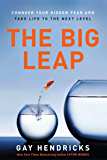 The Big Leap: Conquer Your Hidden Fear and Take Life to the…