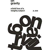 On Gravity: A Brief Tour of a Weighty Subject (English Editi…