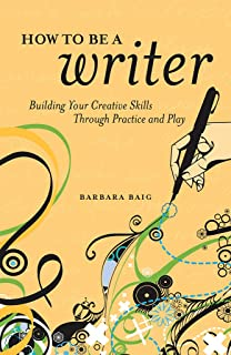 How to Be a Writer: Building Your Creative Skills Through Practice and Play (English Edition)