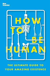 How to Be Human: The Ultimate Guide to Your Amazing Existence (English Edition)