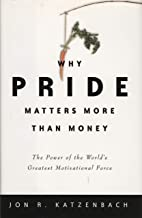 Why Pride Matters More Than Money: The Power of the World's Greatest Motivational Force (Crown Business Briefings) (Englis...