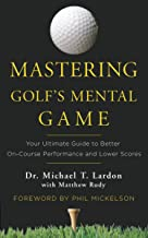Mastering Golf's Mental Game: Your Ultimate Guide to Better On-Course Performance and Lower Scores (English Edition)