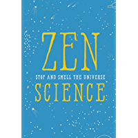 Zen Science: Stop and Smell the Universe (English Edition)