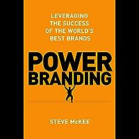 Power Branding: Leveraging the Success of the World's Best B…