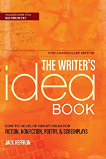 The Writer's Idea Book 10th Anniversary Edition: How to Develop Great Ideas for Fiction, Nonfiction, Poetry, and Screenpla...