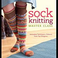 Sock Knitting Master Class: Innovative Techniques + Patterns…