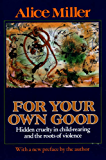 For Your Own Good: Hidden Cruelty in Child-Rearing and the R…