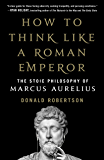 How to Think Like a Roman Emperor: The Stoic Philosophy of M…