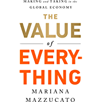 The Value of Everything: Making and Taking in the Global Eco…