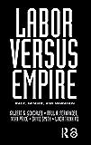 Labor Versus Empire: Race, Gender, Migration (English Editio…