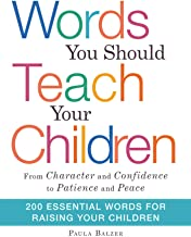 """Words You Should Teach Your Children: From """"Character"""" and """"Confidence"""" to """"Patience"""" and """"Peace,"""" 200 Essential Words for..."""