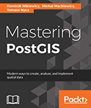 Mastering PostGIS: Modern ways to create, analyze, and implement spatial data (English Edition)