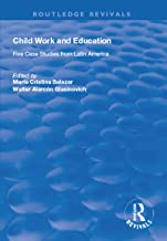 Child Work and Education: Five Case Studies from Latin America (Routledge Revivals) (English Edition)
